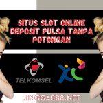 Situs Slot Online Via Pulsa Tanpa Potongan